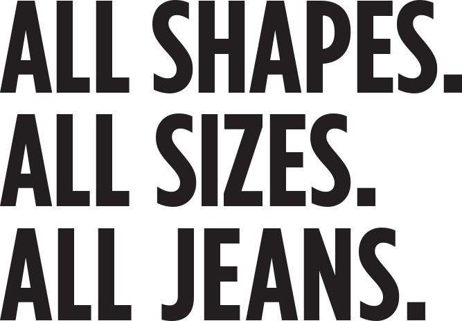 ALL SHAPES. ALL SIZES. ALL JEANS.