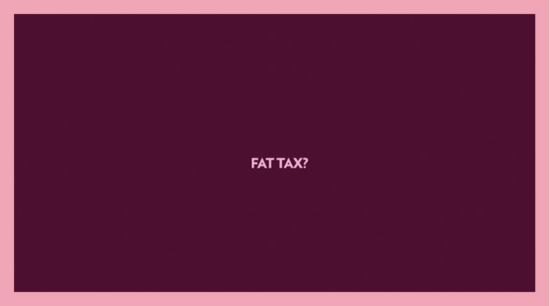 Fat tax.