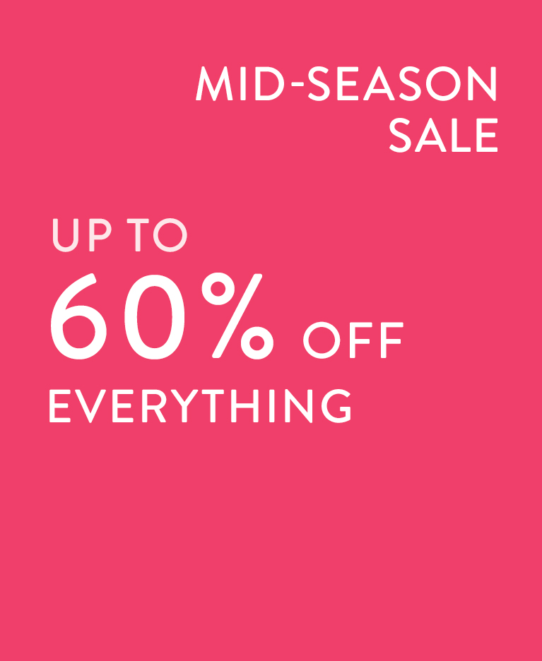 Mid-Season Sale Up to 60% off everything