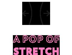 A pop of stretch