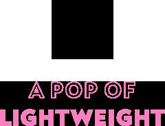 A pop of lightweight