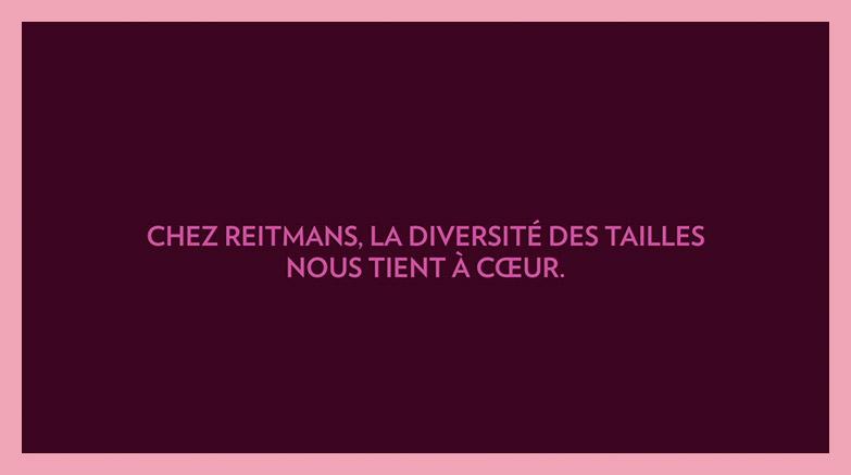 Chez Reitmans, la diversité des tailles nous tient à coeur.