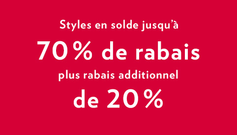 Styles en solde jusqu'à 70 % de rabais plus rabais additionnel de 20 %